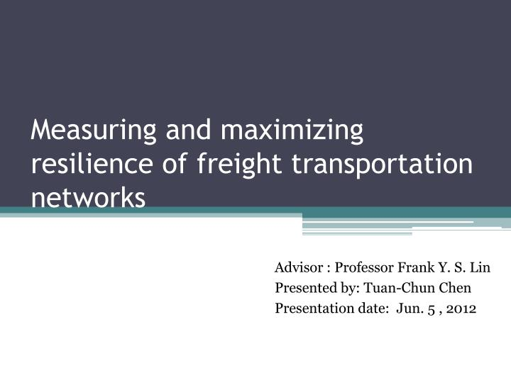 measuring and maximizing resilience of freight transportation networks n.