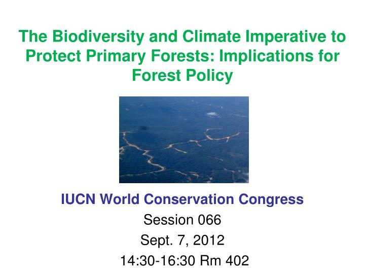 the biodiversity and climate imperative to protect primary forests implications for forest policy
