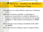 however another law related to psychotropic drugs