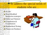 to address the special needs of students who are