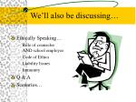 we ll also be discussing