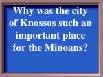 why was the city of knossos such an important place for the minoans