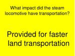 what impact did the steam locomotive have transportation