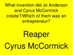 what invention did jo anderson and cyrus mccormick create which of them was an entrepreneur