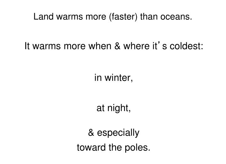 Land warms more (faster) than oceans.