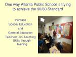one way atlanta public school is trying to achieve the 90 80 standard