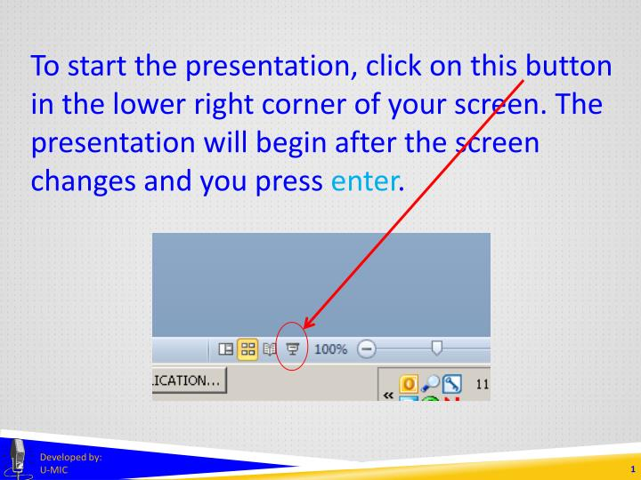To start the presentation, click on this button in the lower right corner of your screen. The presen...