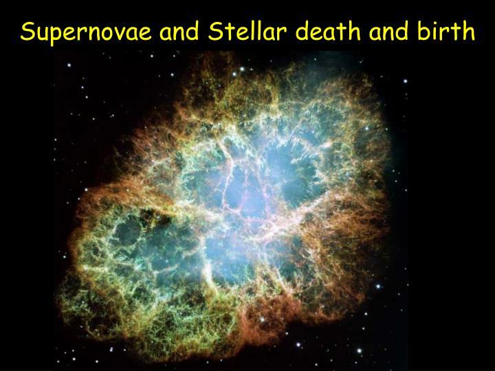 Supernovae and Stellar death and birth