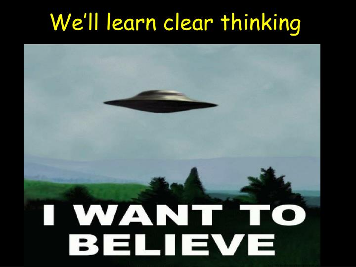 We'll learn clear thinking