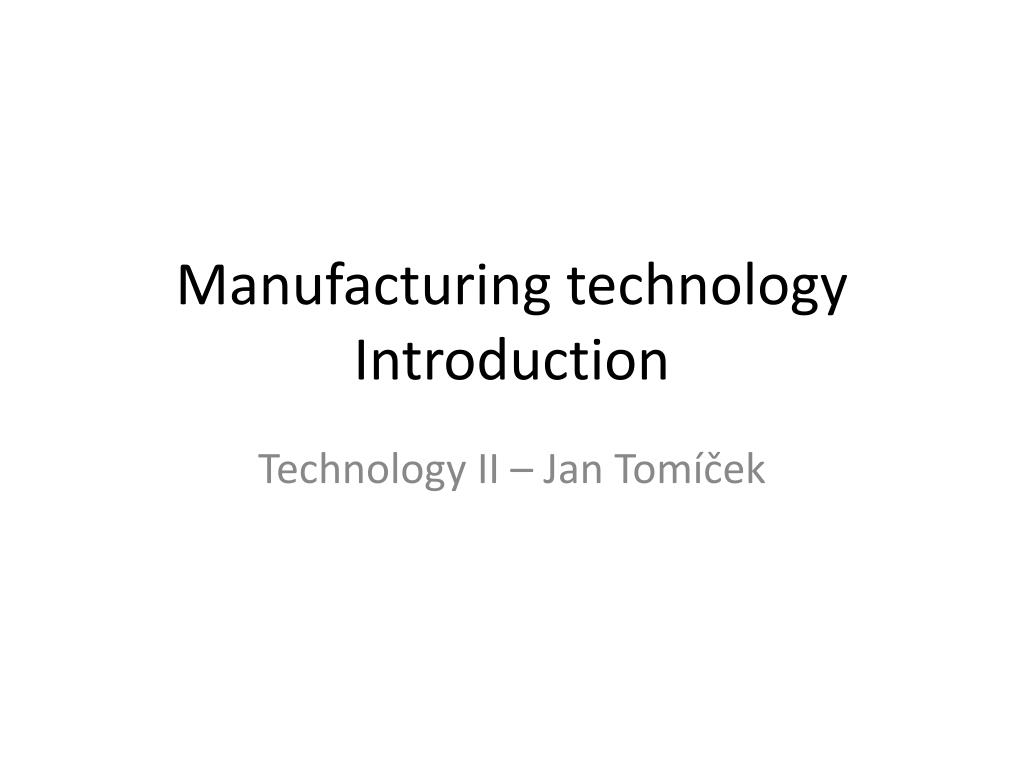 PPT - Manufacturing technology Introduction PowerPoint