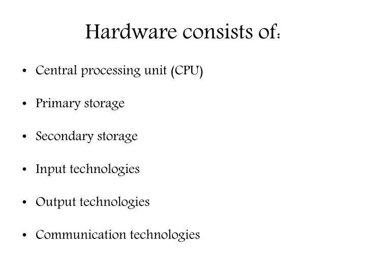 Hardware consists of: