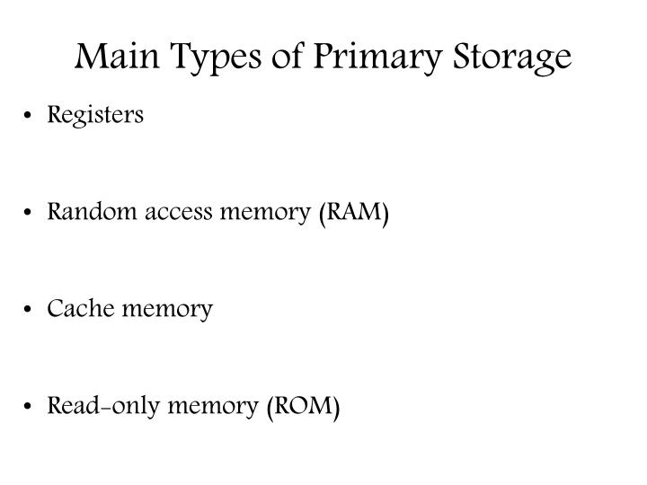 Main Types of Primary Storage