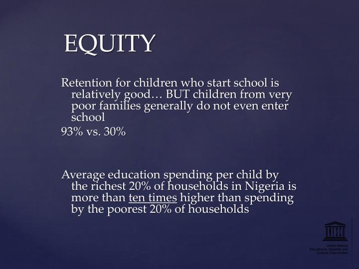 Retention for children who start school is relatively good… BUT children from very poor families generally do not even enter school
