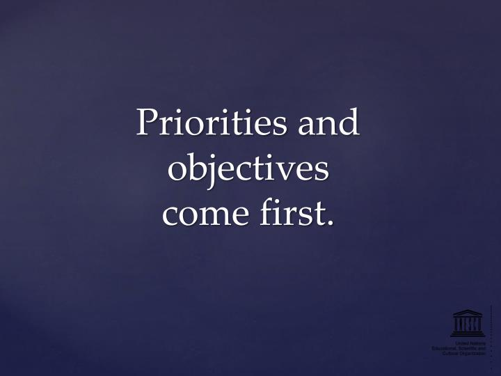 Priorities and objectives come first.