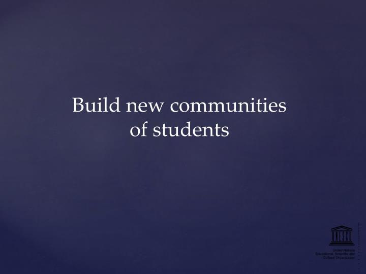Build new communities of