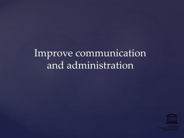 Improve communication and administration