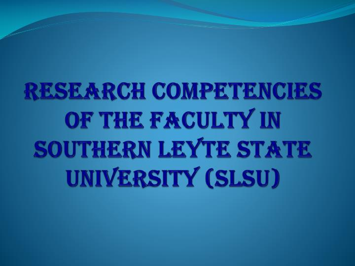 research competencies of the faculty in southern leyte state university slsu n.