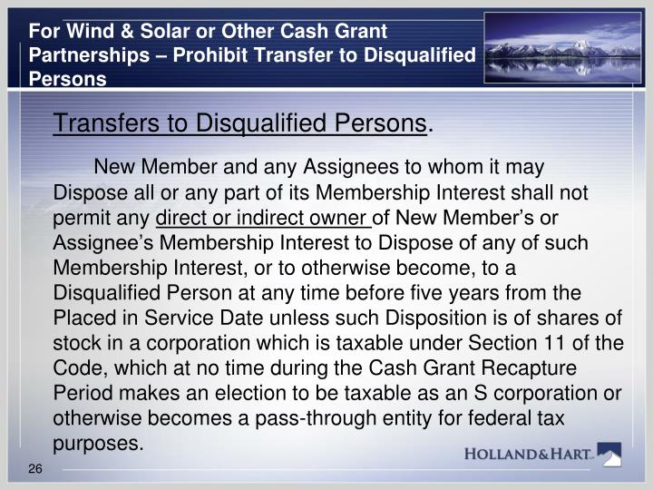 For Wind & Solar or Other Cash Grant Partnerships – Prohibit Transfer to Disqualified Persons