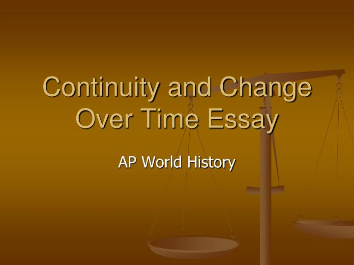 change over time essays 1000 1750 The most important elements of the change over time essay are that the student must show what has changed and what has remained continuous throughout those changes from the beginning to the end of the time period given.