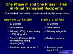 one phase iii and one phase ii trial in renal transplant recipients