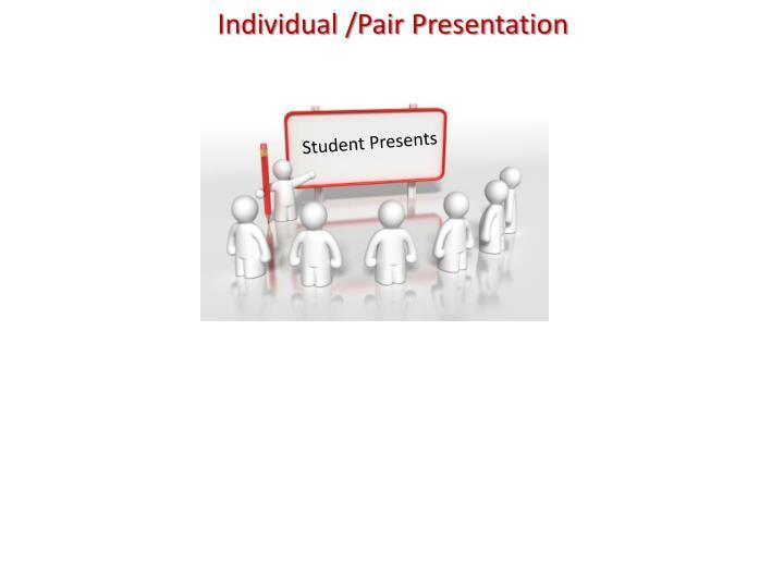 Individual /Pair Presentation