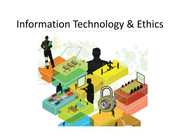 ethical information and communication technologies for Abstract information communication technology (ict) has raised new ethical concerns about the protection of personal privacy, protection of intellectual property, user responsibility, acceptable access and use of information, software licenses and piracy.