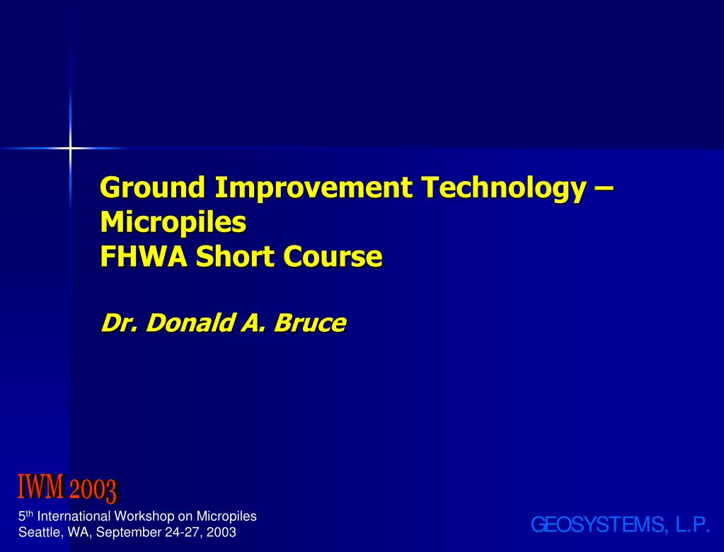ppt ground improvement technology micropiles fhwa short course dr donald a bruce powerpoint presentation id2914692