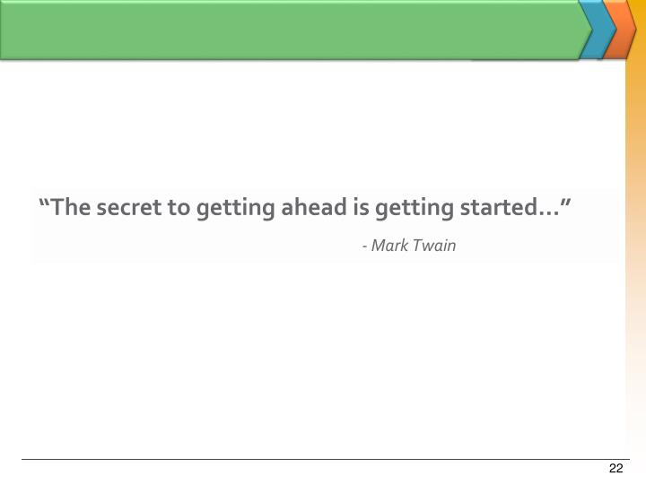 """""""The secret to getting ahead is getting started…"""""""