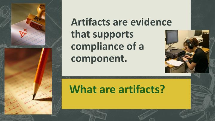 Artifacts are evidence that supports compliance of a component.