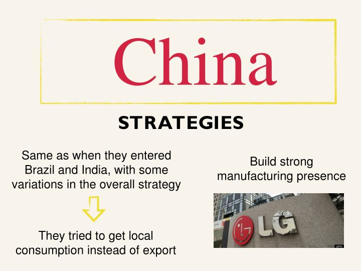 Same as when they entered Brazil and India, with some variations in the overall strategy
