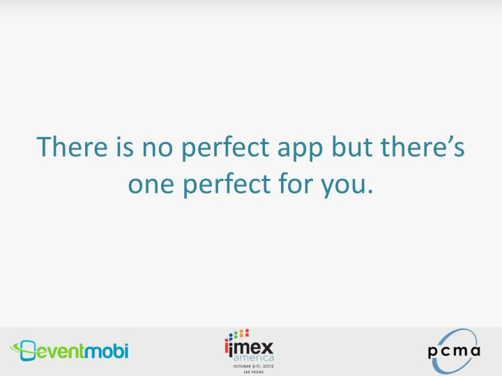 There is no perfect app but there's one perfect for you.