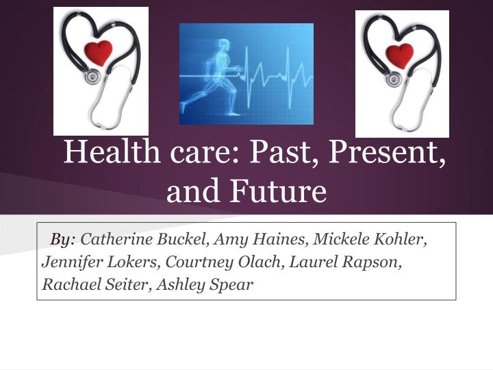 healthcare past Understanding the roller-coaster experience with the use of market forces in health care over the past ten years provides important context for discussions of likely future developments in the.