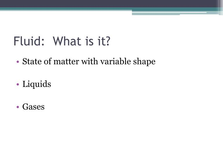 Fluid:  What is it?