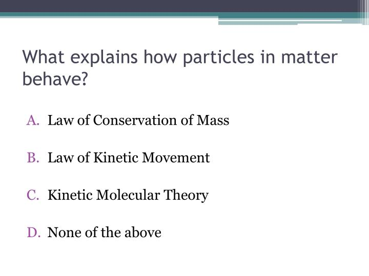What explains how particles in matter behave?