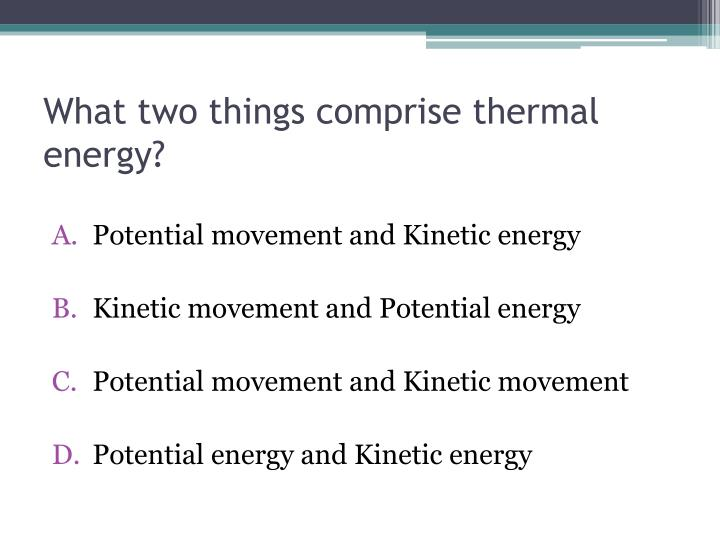 What two things comprise thermal energy?