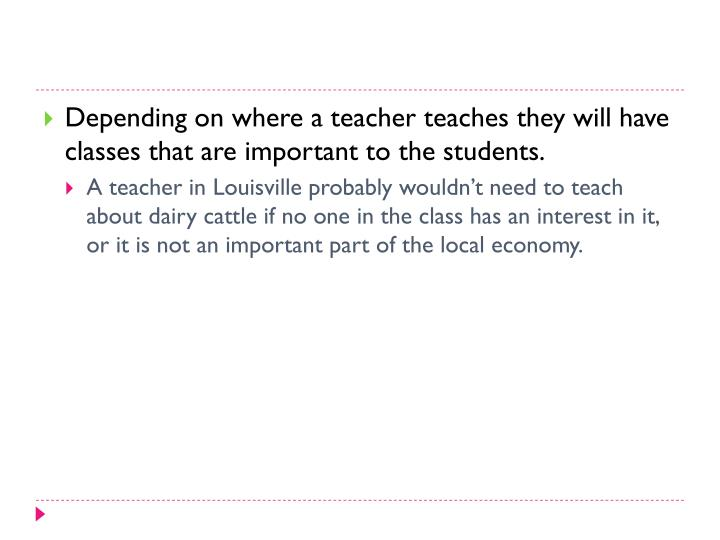 Depending on where a teacher teaches they will have classes that are important to the students.