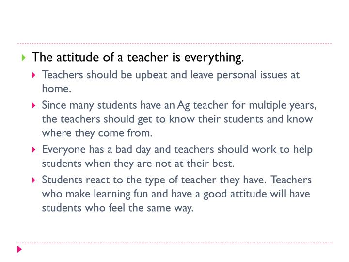 The attitude of a teacher is everything.