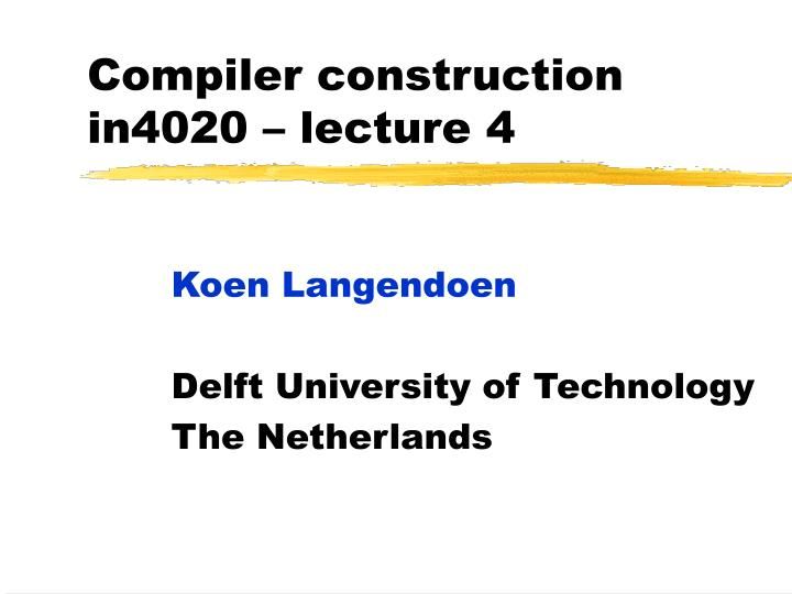 Compiler construction in4020 lecture 4