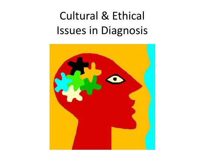 Cultural ethical issues in diagnosis