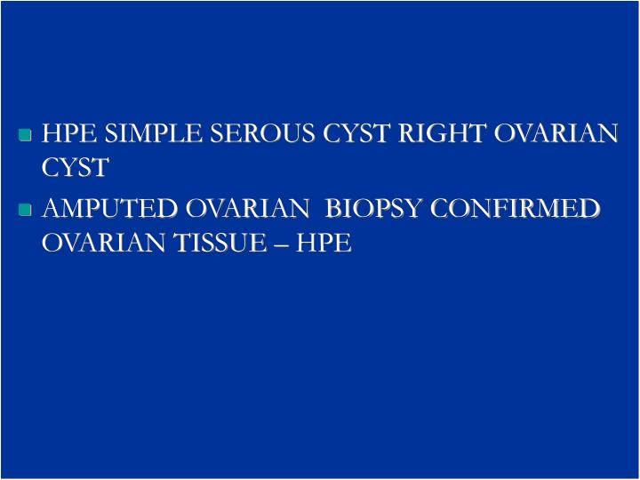 HPE SIMPLE SEROUS CYST RIGHT OVARIAN CYST
