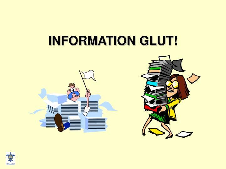INFORMATION GLUT!
