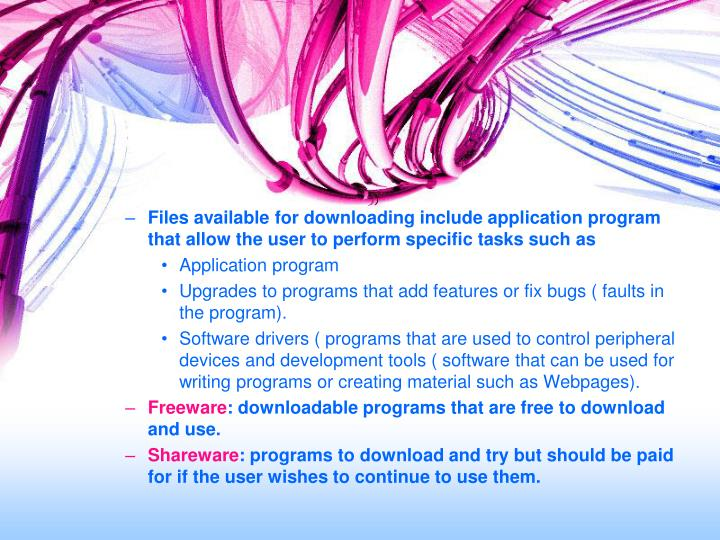 Files available for downloading include application program that allow the user to perform specific tasks such as