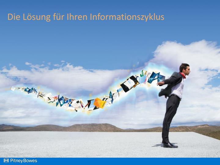 Die Lösung für Ihren Informationszyklus