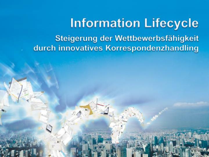 Information lifecycle steigerung der wettbewerbsf higkeit durch innovatives korrespondenzhandling