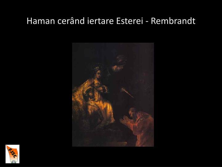 Haman cerând iertare Esterei - Rembrandt