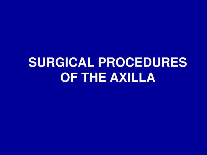 SURGICAL PROCEDURES OF THE AXILLA