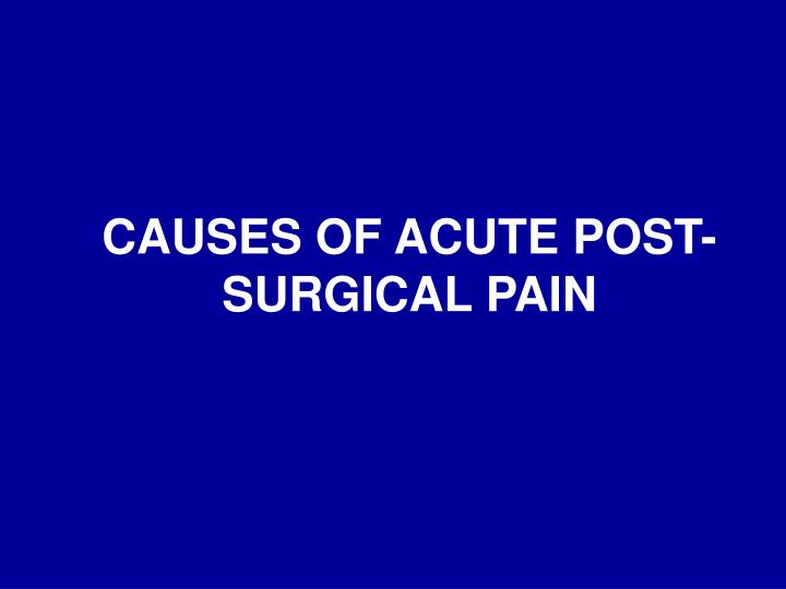 CAUSES OF ACUTE POST-SURGICAL PAIN
