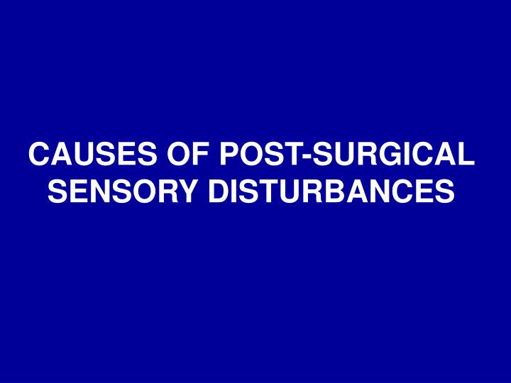 CAUSES OF POST-SURGICAL SENSORY DISTURBANCES