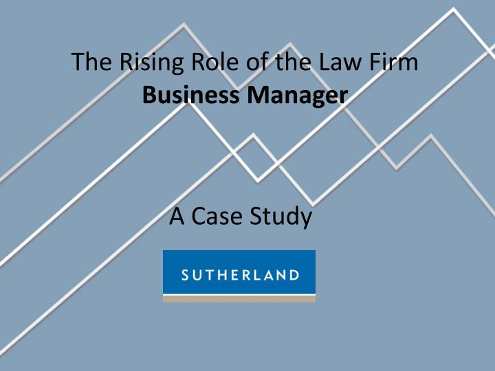 the rising role of the law firm business manager n.