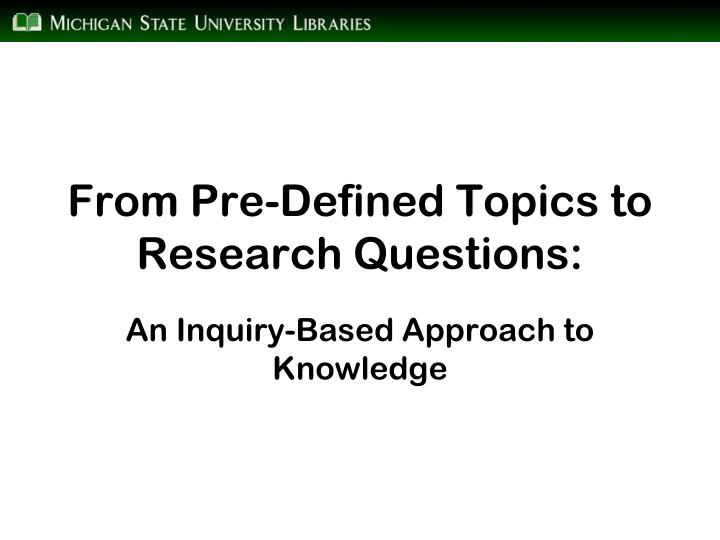 from pre defined topics to research questions n.